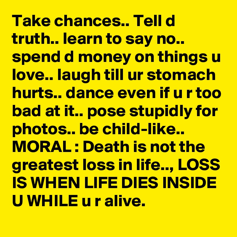 Take-chances-Tell-d-truth-learn-to-say-no-spend-d