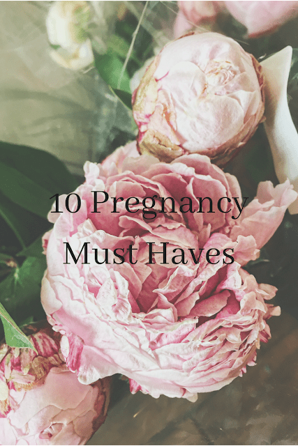 My Top 10 Pregnancy Must Haves