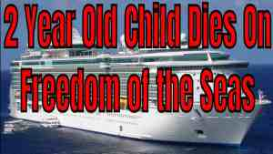 Breaking News! 2 Year Old Child Dies Falling Off Freedom Of The Seas In San Juan