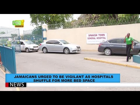 Jamaicans Urged To Be Vigilant As Hospitals Shuffle For More Bed Space