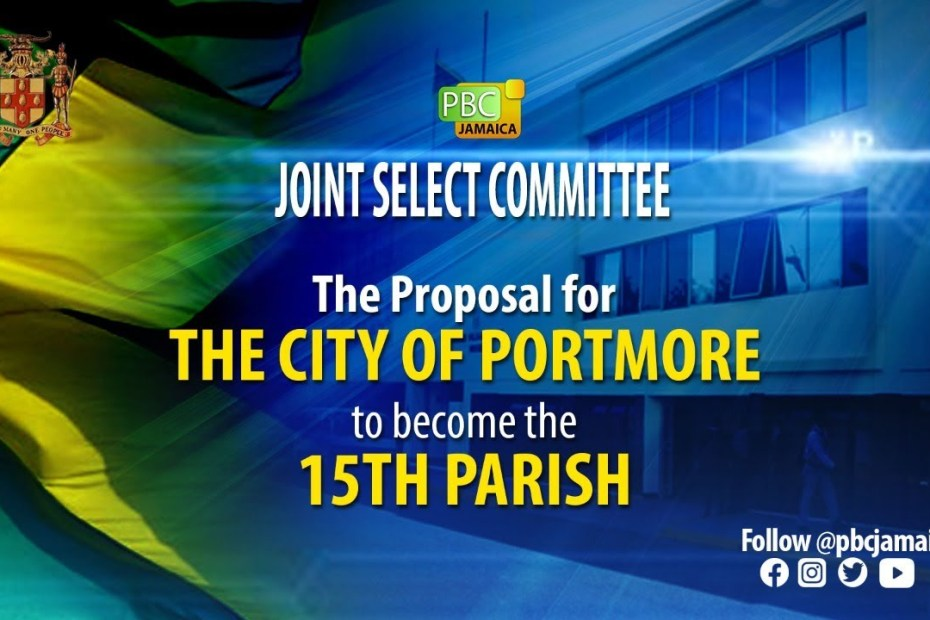 Joint Select Committee on the Proposal to make Portmore Municipality the 15th Parish – June 24, 2021