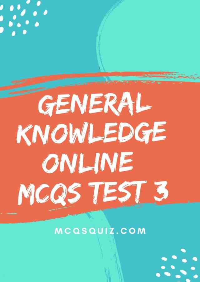 General Knowledge Online Mcqs Test 3