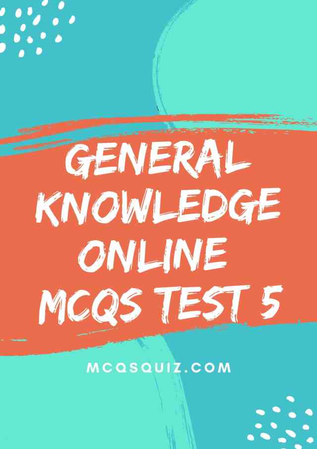 General Knowledge Online Mcqs Test 5