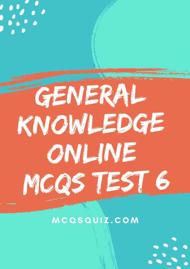 General Knowledge Online Mcqs Test 6