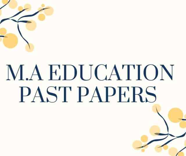 M.A EDUCATION PAST PAPERS