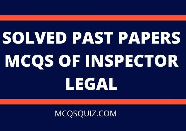 SOLVED PAST PAPERS MCQS OF INSPECTOR LEGAL