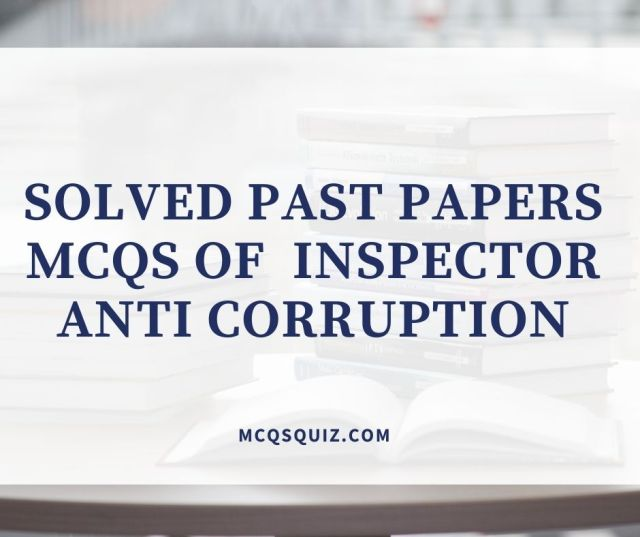 Solved Past Papers Mcqs of Inspector Anti Corruption