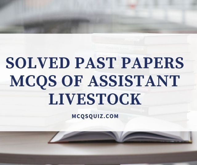 Solved Past Papers Mcqs of Assistant Livestock