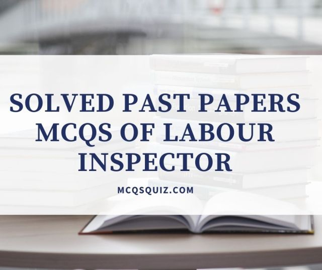 Solved Past Papers Mcqs of Labour Inspector