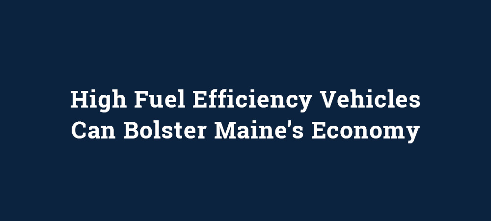 High Fuel Efficiency Vehicles Can Bolster Maine's Economy