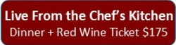Live From the Chef's Kitchen Dinner + Red Wine $175