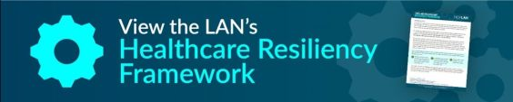 View the LAN's Healthcare Resiliency Framework