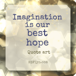 Imagination is our greatest hope