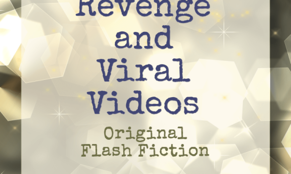 Revenge and Viral Videos, original flash fiction by M D Flyn
