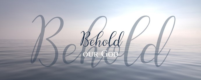 "New Fall Sunday Morning Sermon Series: ""Behold Our God"""