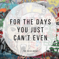 """5 Cures to the """"I Just Can't Even"""" Days"""