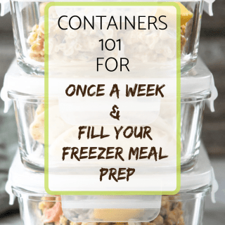 containers 101 for once a week & fill your freezer meal prep