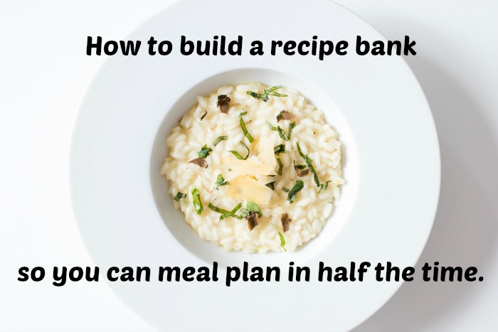How to build a recipe bank so you can meal plan in half the time.