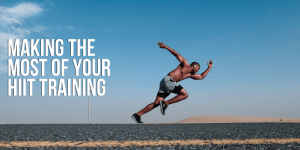 Making the Most of Your HIIT Training