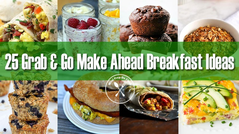 25 Grab & Go Make Ahead Breakfast Ideas