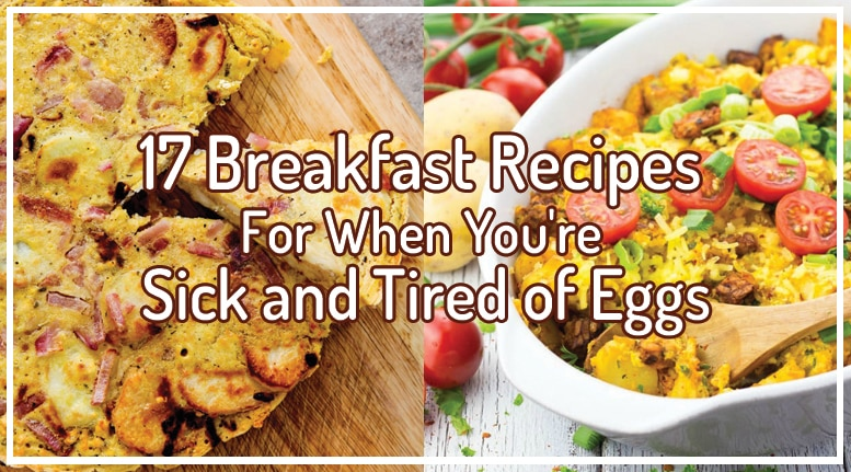 17 Breakfast Recipes For When You Re Sick And Tired Of Eggs Meal