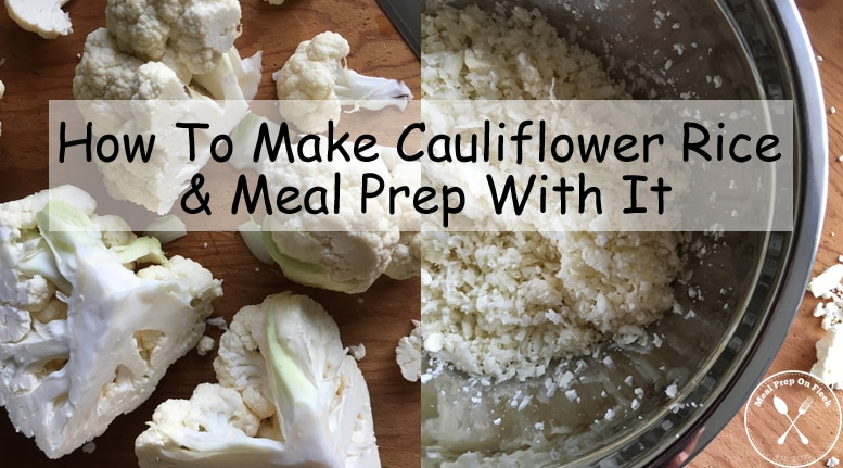 How To Make Cauliflower Rice & Meal Prep With It