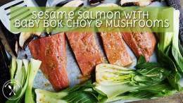 Sesame Salmon w. Baby Bok Choy & Mushrooms