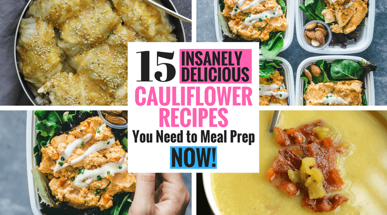 15 Insanely Delicious Cauliflower Recipes You Need To Meal Prep NOW!