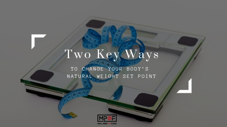 Two Key Ways to Change Your Body's Natural Weight Set Point