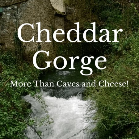 Cheddar Gorge – More than Caves and Cheese!