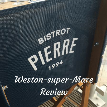 Bistro Pierre weston super mare reviews family friendly childrens menu