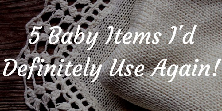 5 Baby Items I'd definitely Use Again!.png