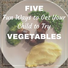 5 fun ways to try vegetables veggies kids child fussy eater picky toddlers