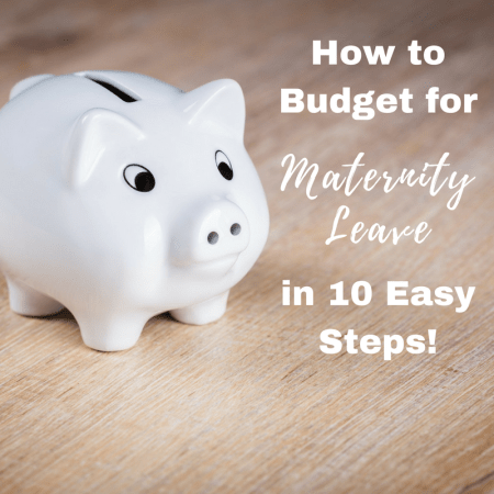 Maternity Leave budget ideas to save money