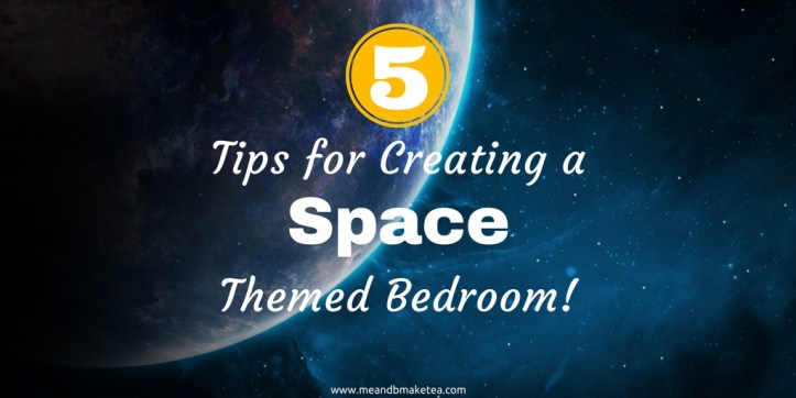 5 Tips for Creating the Perfect Space-Themed Bedroom