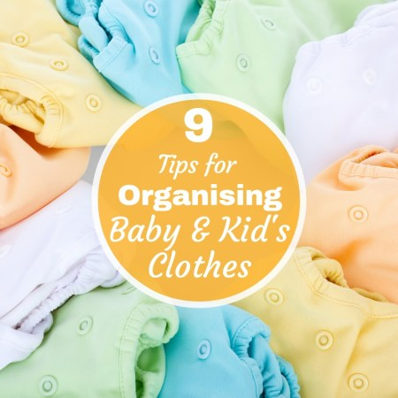 9 Tips for Organising baby and kid's clothes