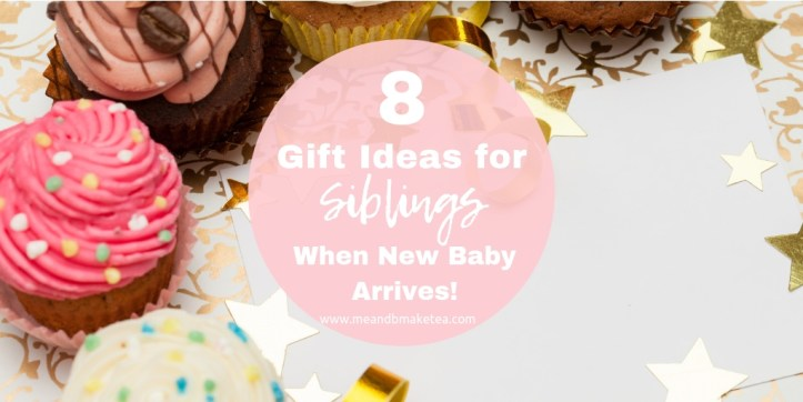 8 Gift Ideas For Older Siblings When A New Baby Arrives Me And B Make Tea