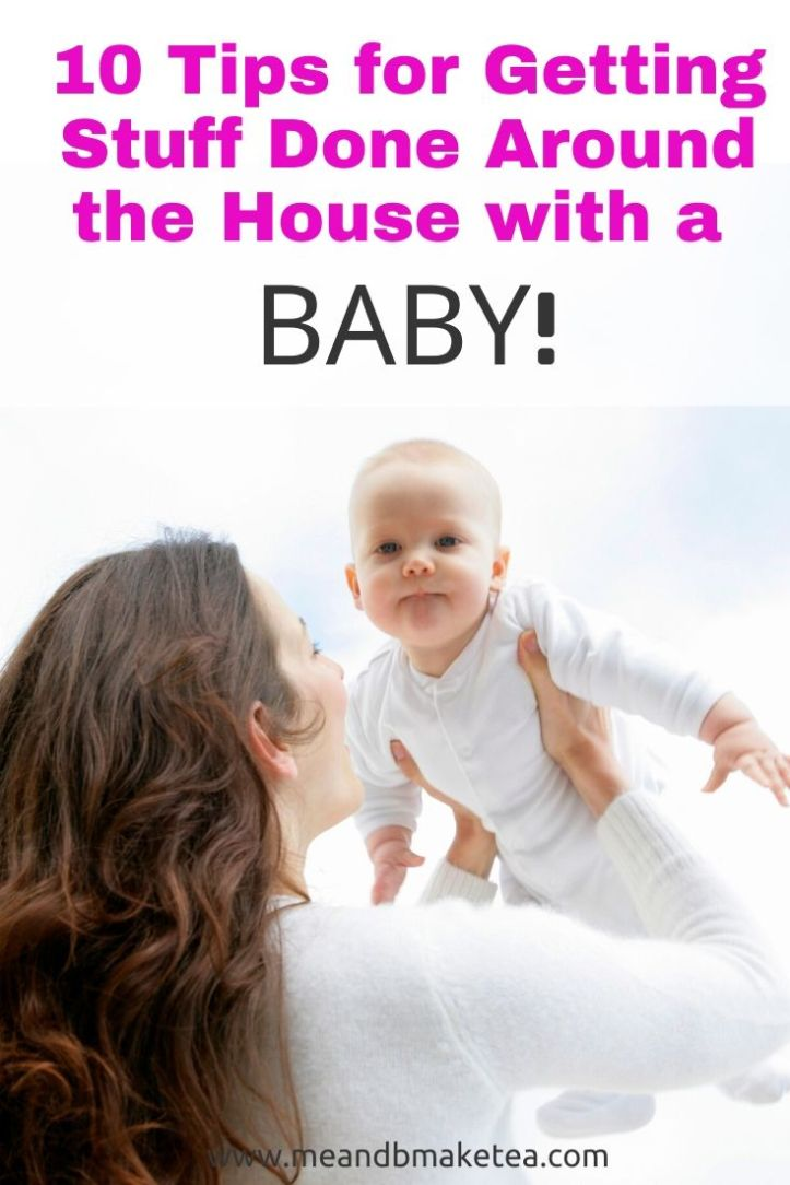 10 Tips for Getting Stuff Done Around the House with a Baby