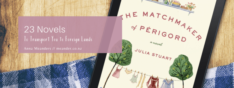 23 novels to transport you to foreign lands Anna Meanders