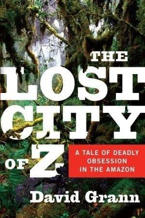 Travel Reading: The Lost City of Z David Grann