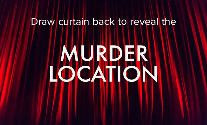Draw curtain back to reveal murder location