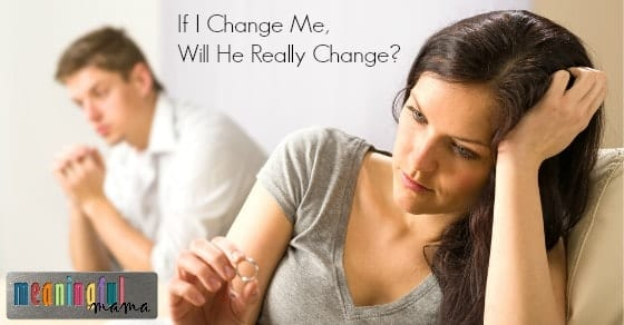 Marriage Help - If I Change Me, Will He Change
