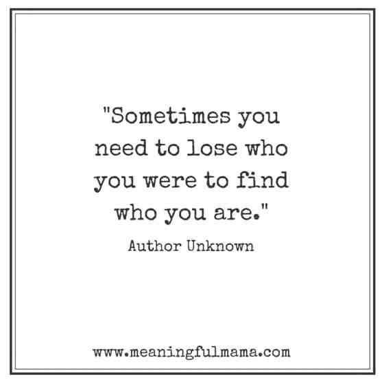 sometimes yu need to lose who you were to find who you are quote