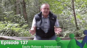 Episode 137 – Equity Release I: Introduction