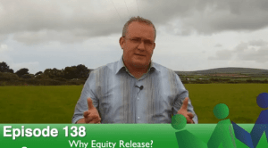 Episode 138 – Equity Release II: Why Equity Release?
