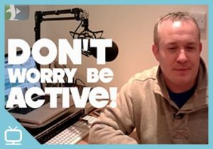 Don't Worry, Be ACTIVE. Financial Planning Week 2012 – Episode 263