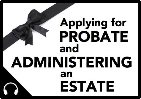 Session 45 thumbnail|Applying for Probate and Administering an Estate