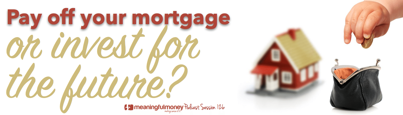 Pay off your mortgage or invest for the future?