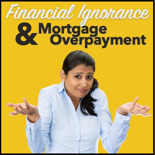 financial ignorance and mortgage overpayment|Mortgage overpayment chart||Financial Ignorance