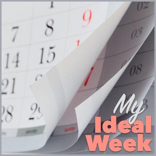 My Ideal Week|My Ideal Week